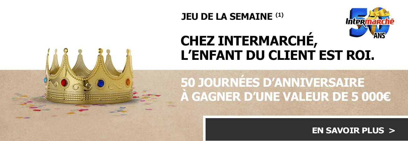 Jeu de la semaine. Chez Intermarché, l'enfant du client est roi. 50 journée d'anniversaire à gagner d'une valeur de 5 000€.