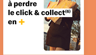 - de temps à perdre le Click & Collect(6) en +