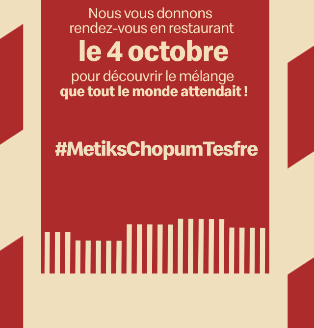 Nous vous donnons rendez-vous en restaurant le 4 octobre pour découvrir le mélange que tout le monde attendait !