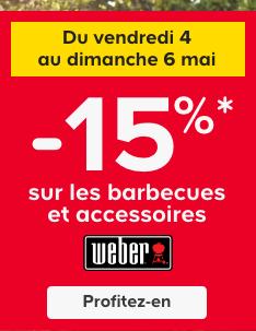 Du vendredi 4 au dimanche 6 mai.  -15% sur les barbecues et accessoires Weber*. > Profitez-en