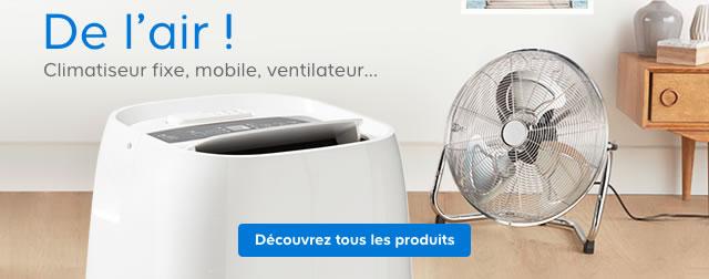 De l'air ! Climatiseur fixe, mobile, ventilateur ... > Découvrez tous les produits