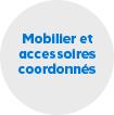 Mobilier et accessoires coordonnés