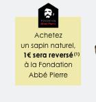 Achetez un sapin naturel, 1€ sera reversé(1) à la Fondation Abbé Pierre