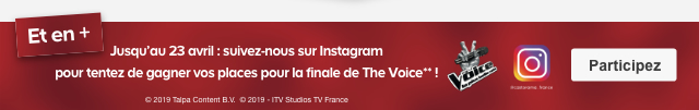 Et en + Jusquau 23 avril : suivez-nous sur Instagram pour tentez de gagner vos places pour la finale de The Voice**