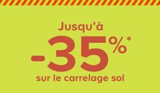 Jusqu'à -35%* sur le carrelage sol