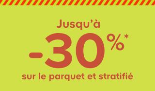 Jusqu'à -30%* sur le parquet stratifié
