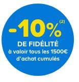 -10%(2) DE FIDÉLITÉ à valoir tous les 1500€ d'achat cumulés