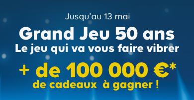 Jusqu'au 13 mai Grand Jeu 50 ans Le jeu qui va vous faire vibrer ! + de 100 000€* de cadeaux à gagner !