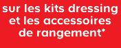 Sur les kits dressing et les accessoires de rangement*