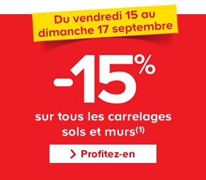 Du vendredi 15 au dimanche 17 septembre -15% sur tous les carrelages sols et murs (1) > Profitez-en