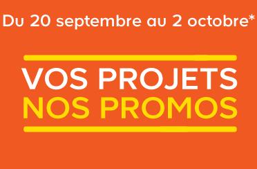 Du 20 septembre au 2 octobre* VOS PROJETS NOS PROMOS