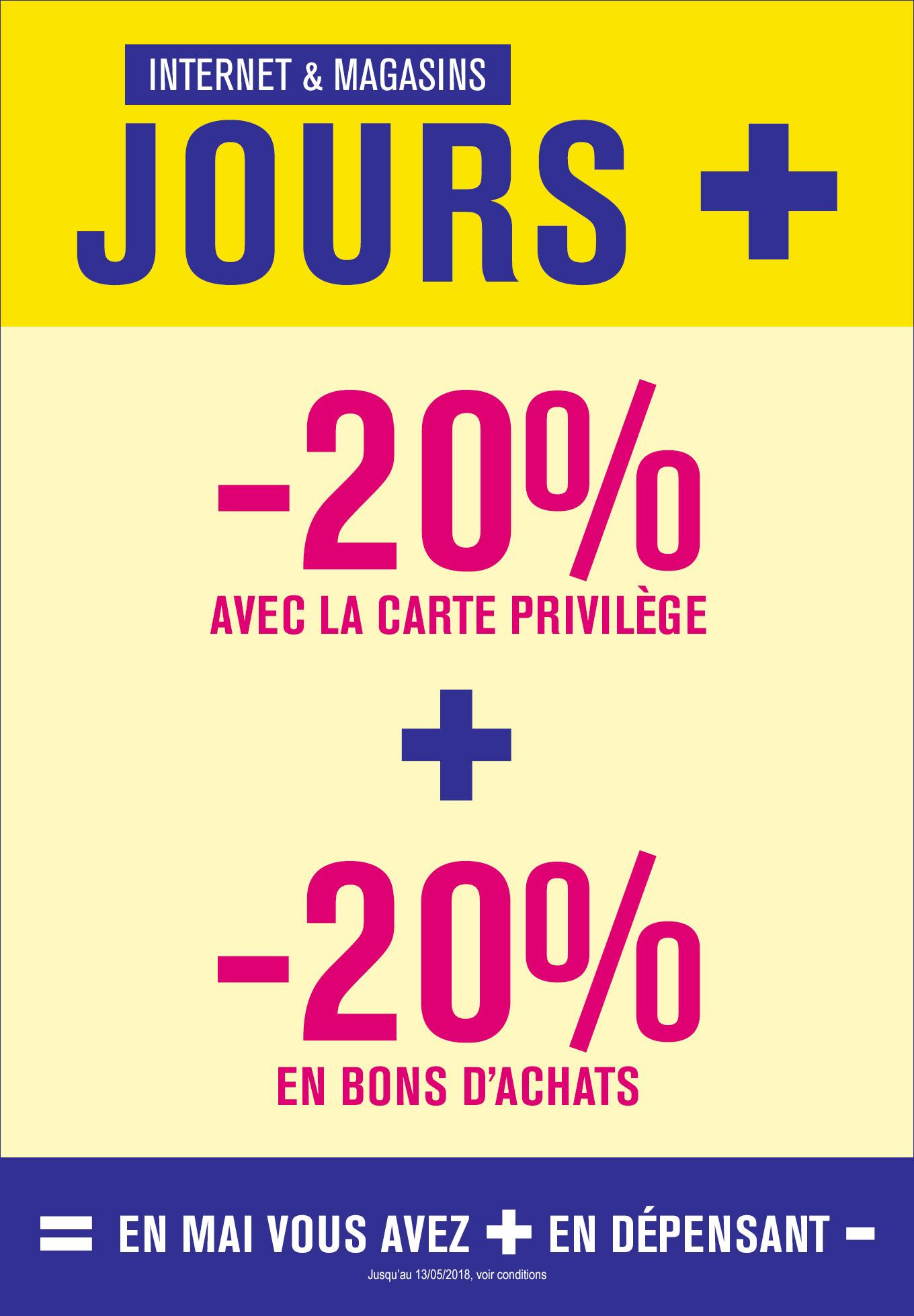 Les jours+, profitez de -20% avec la Carte Privilège + 20% en bons d'achats ! Jusqu'au 13/05/2018 sur internet et en magasins. Voir conditions