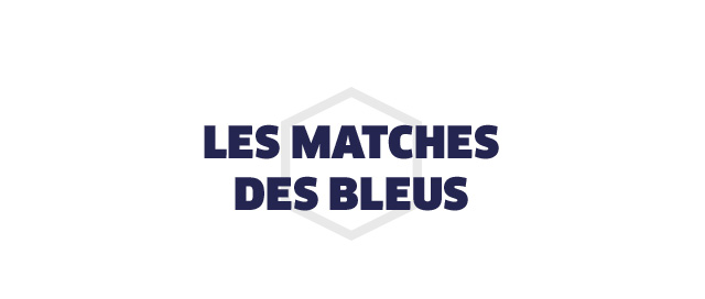 LES MATCHES DES BLEUS