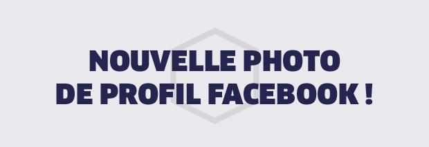 NOUVELLE PHOTO DE PROFIL FACEBOOK