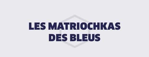 LES MATRIOCHKAS DES BLEUS
