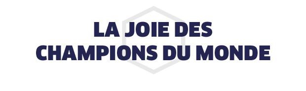 LA JOIE DES CHAMPIONS DU MONDE