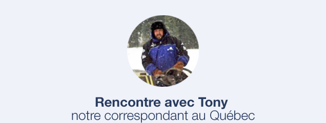 Rencontre avec Tony - notre correspondant au Québec