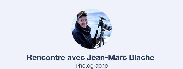 Jean-Marc Blache, chasseur d'images polaires
