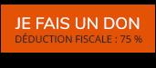 JE FAIS UN DON - DÉDUCTION FISCALE : 75 %