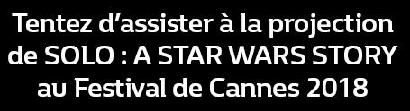 Tentez d'assister à la projection de SOLO : A STAR WARS STORY au Festival de Cannes 2018