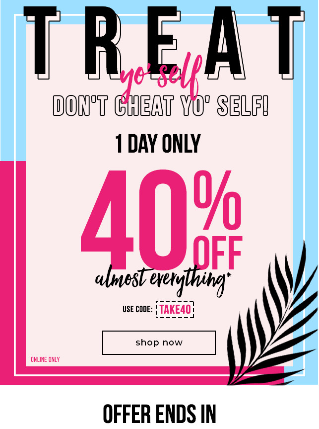 40% OFF Almost Everything!*  With Code: TAKE40