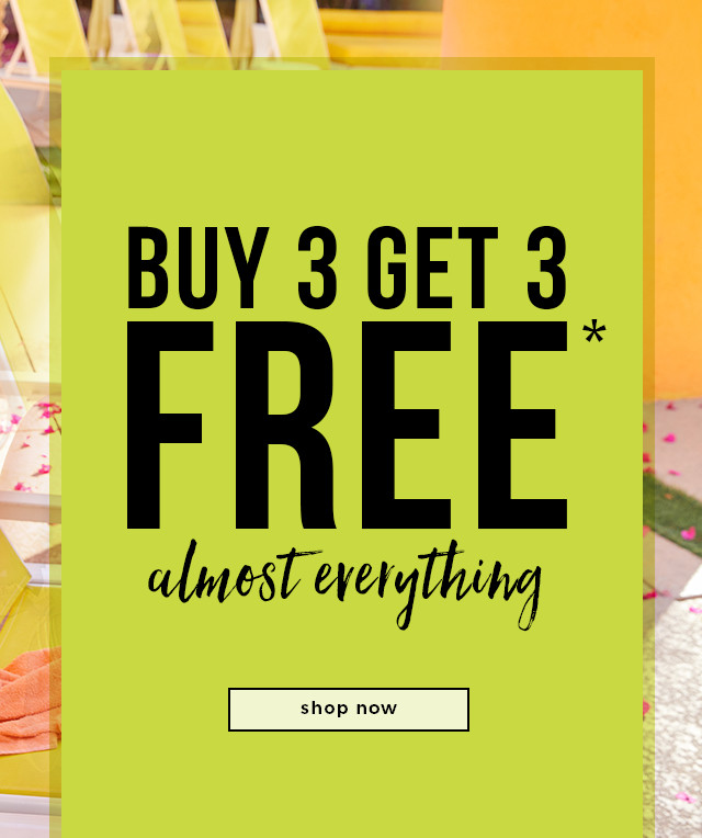 Buy 3 Get 3 FREE* almost everything