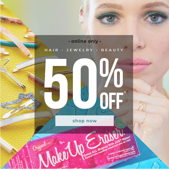 50% OFF* Jewelry, Hair & Beauty
