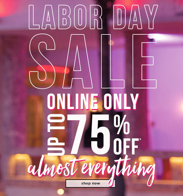 LABOR DAY SALE  Up To 75% OFF* Almost Everything
