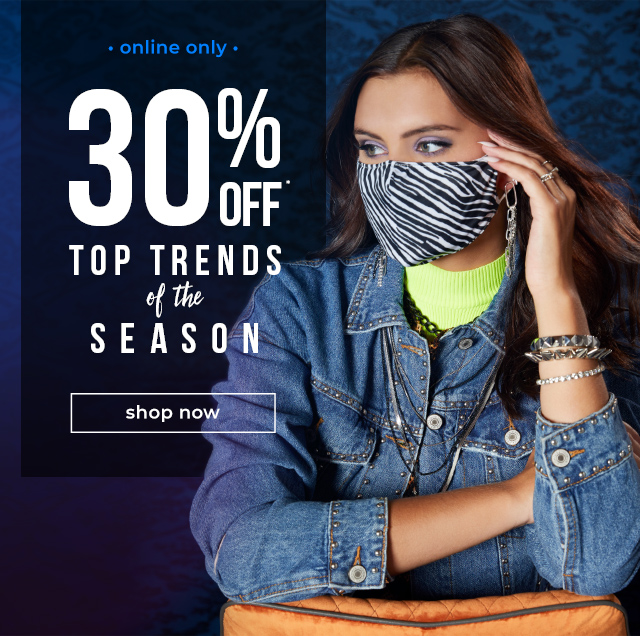 ONLINE ONLY  30% OFF* Top Trends Of The Season