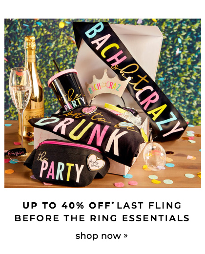 Up To 40% OFF* Last fling before the ring essentials