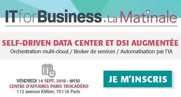"""IT for Business La Matinale """"SELF-DRIVEN DATACENTER ET DSI AUGMENTÉE"""" le 14 septembre 2018 - Centre d'Affaire Paris Trocadéro"""