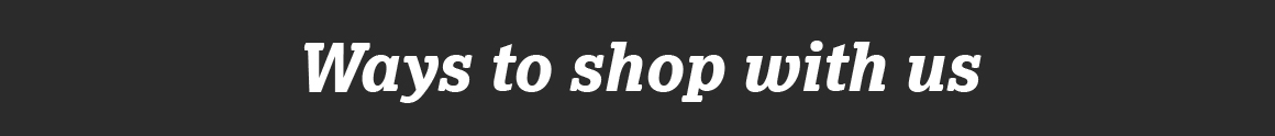 Ways to shop with us